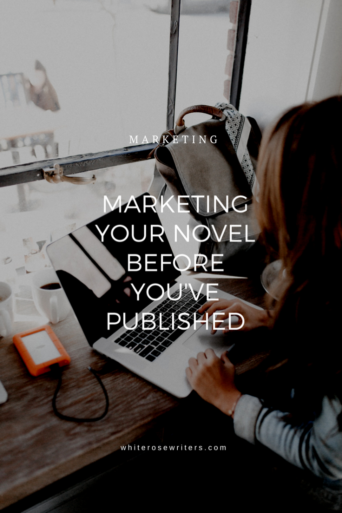 Marketing Your Novel Before You've Published - Marketing tips for writers